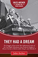 They Had a Dream: The Struggles of Four of the Most Influential Leaders of the Civil Rights Movement, from Frederick Douglass to Marcus Garvey to Martin ... X (Jules Archer History for Young Readers)