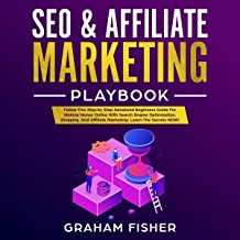SEO & Affiliate Marketing Playbook: Follow This Step by Step Advanced Beginners Guide for Making Money Online with Search Engine Optimization, Blogging, and Affiliate Marketing; Learn the Secrets Now!