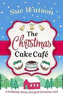 The Christmas Cake Cafe: A brilliantly funny feel good Christmas read