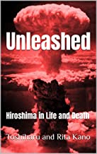 Unleashed: Hiroshima in Life and Death