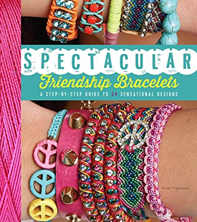 Spectacular Friendship Bracelets: A Step-by-Step Guide to 34 Sensational Designs (English Edition)