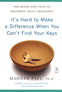 It's Hard to Make a Difference When You Can't Find Your Keys: The Seven-Step Path to Becoming Truly Organized (Compass)