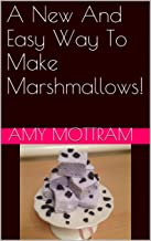 A New And Easy Way To Make Marshmallows!