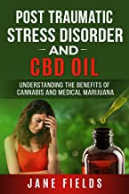 PTSD Post Traumatic Stress Disorder & CBD Oil :: Understanding the Benefits of Cannabis and Medical Marijuana: The Natural, Effective, Modern Day Treatment to Relieve PTSD Symptoms and Pain