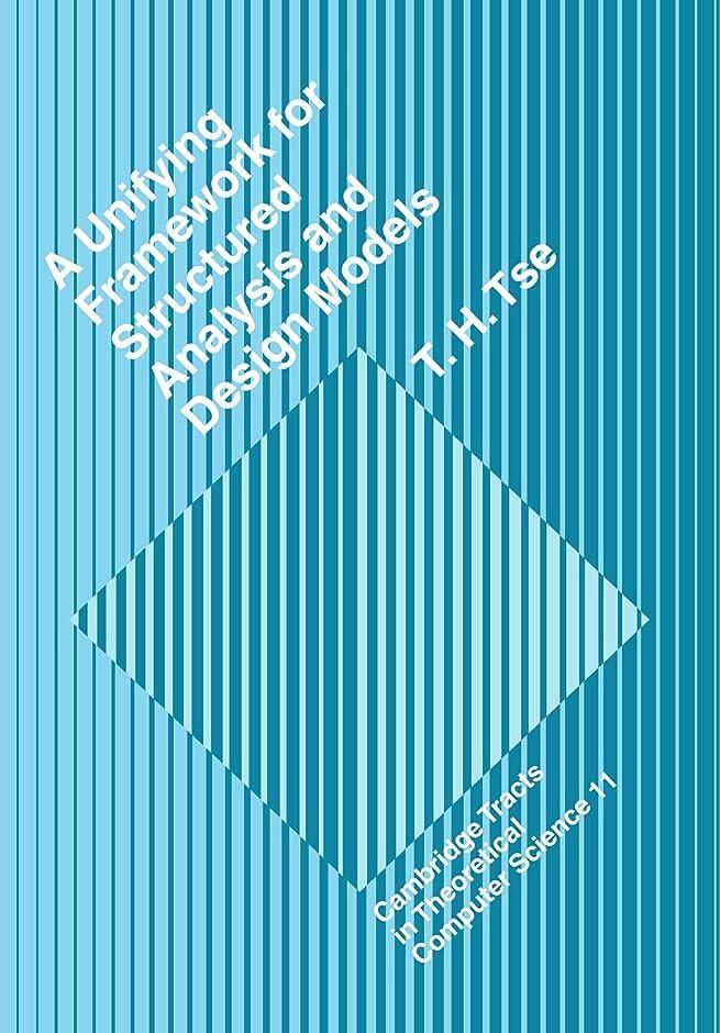 始まりメナジェリー舗装するA Unifying Framework for Structured Analysis and Design Models: An Approach Using Initial Algebra Semantics and Category Theory (Cambridge Tracts in Theoretical Computer Science)