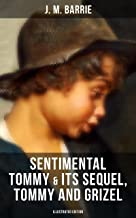 SENTIMENTAL TOMMY & Its Sequel, Tommy and Grizel (Illustrated Edition): Tale of a Young Orphan Boy Growing up in London & Scotland