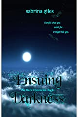 Ensuing Darkness: The Dark Chronicles: Book 1 Kindle Edition