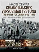 Chiang Kai-shek Versus Mao Tse-tung: The Battle for China 1946–1949: Rare Photographs from Wartime Archives (Images of War)