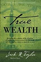 True Wealth: Releasing the economy of the Kingdom of heaven on earth to venture into the realm of God's limitless resource...