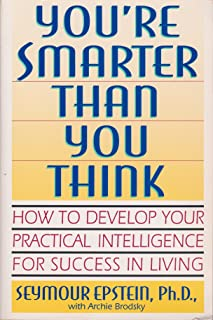 You're Smarter Than You Think: How to Develop Your Practical Intelligence for Success in Living