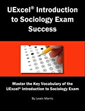 UExcel® Introduction to Sociology Exam Success: Master the Key Vocabulary of the UExcel® Introduction to Sociology Exam