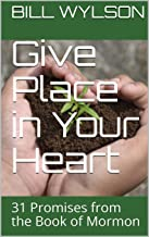 Give Place in Your Heart: 31 Promises from the Book of Mormon