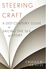 Steering the Craft: A Twenty-First-Century Guide to Sailing the Sea of Story Kindle Edition