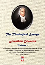 The Theological Essays of Jonathan Edwards. Volume One (AJBT Classics Book 9)