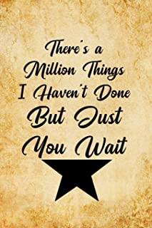 There's a Million Things I Haven't Done, But Just You Wait: Blank Lined Journal Notebook, Funny hamilton Notebook, hamilton journal, hamilton ... Notebook for hamilton lovers, hamilton gifts