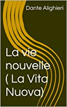 La vie nouvelle ( La Vita Nuova) (French Edition)