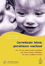 Gemeinsam leben, gemeinsam wachsen: Wie wir uns selbst besser verstehen und unsere Kinder einfühlsam ins Leben begleiten k...