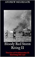 Bloody Red Storm Rising II: The Eve of Prokhorovka II: Storming Hill 247 (Bloodied Wehrmacht Book 8)