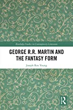 George R.R. Martin and the Fantasy Form (Routledge Studies in Contemporary Literature Book 32)