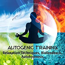 Autogenic Training: Music for Relaxation Techniques, Biofeedback, Autohypnosis, Mindfulness Meditation, Muscle Tensing and Deep Breathing