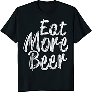 Eat More Beer T-Shirt Gift Funny Drinking Party
