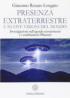 Presenza extraterrestre e nuove visioni del mondo. Investigazione sull'agenda extraterrestre e cambiamenti planetari