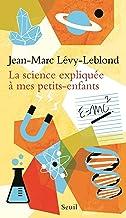 La Science expliquée à mes petits-enfants (EXPLIQUE A...) (French Edition)