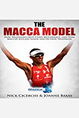 The Macca Model: How Triathlon's Best, Chris McCormack, and Team MaccaX Succeed Inside and Outside Triathlon Audible Audiobook