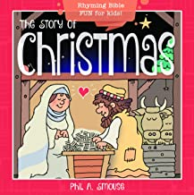 The Story of Christmas: Rhyming Bible Fun for Kids! (Oh, What God Will Go and Do!)