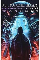 Lunatic City: Manhunt: A Gritty Cyberpunk Noir Kindle Edition