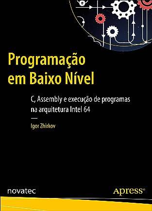 Programação em Baixo Nível: C, Assembly e execução de programas na arquitetura Intel 64 (Portuguese Edition)
