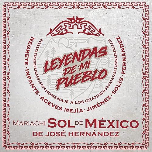 Leyendas De Mi Pueblo By Mariachi Sol De Mexico De Jose Hernandez On