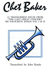 Chet Baker - 13 Transcribed Solos from The Last Great Concert: My Favorite Songs Vol. I and II