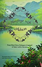 """Meetings With Adam: Three Short Story Dialogues Imagined of Adam within Genesis (The Jewish Mason Jar's """"Living"""" Read-aloud Stories Book 1)"""