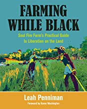 Farming While Black: Soul Fire Farm's Practical Guide to Liberation on the Land PDF