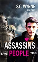 Assassins Save People Too: Gay Romance (Assassins in Love Series Book 3)