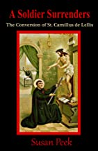 A Soldier Surrenders: The Conversion of St. Camillus de Lellis (God's Forgotten Friends: Lives of Little-known Saints Book 2)