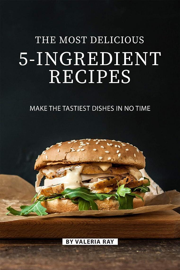 値する無そこからThe Most Delicious 5-Ingredient Recipes: Make the Tastiest Dishes in No Time (English Edition)