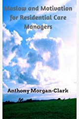 Maslow and Motivation for Residential Care Managers (Residential Care Management Book 2) Kindle Edition