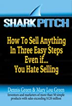 Shark Pitch: How to Sell Anything in Three Easy Steps Even if...You Hate Selling