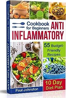 Anti Inflammatory Cookbook  for Beginners: 55 Budget-Friendly Recipes. 10 Days Diet plan (anti-inflammatory diet, anti inflammatory diet cookbook, anti inflammatory books, anti inflammatory diets)