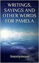 WRITINGS, SAYINGS AND OTHER WORDS FOR PAMELA (English Edition)