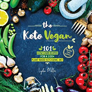 The Keto Vegan: 101 Low-Carb Recipes For A 100% Plant-Based Ketogenic Diet (Recipe-Only Edition) (Vegetarian Weight Loss C...