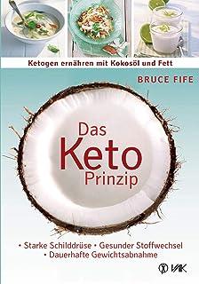 Das Keto-Prinzip: Ketogen ernähren mit Kokosöl und Fett: Starke Schilddrüse - gesunder Stoffwechsel - dauerhafte Gewichtsa...