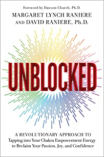 Unblocked: A Revolutionary Approach to Tapping into Your Chakra Empowerment Energy to Reclaim Your Passion, Joy, and Confi...