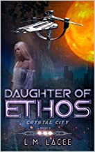 Daughter Of Ethos: Crystal City Book 6