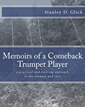 Memoirs of a Comeback Trumpet Player: a practical and evolving approach to the trumpet and jazz
