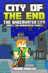 City of the End: The Underwater City (Book 5): The Water Temple (An Unofficial Minecraft Diary Book for Kids Ages 9 - 12 (Preteen) Kindle Edition