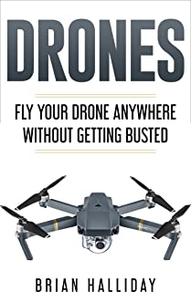 Drones: Fly Your Drone Anywhere Without Getting Busted (Engl