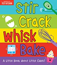 Stir Crack Whisk Bake: A Little Book about Little Cakes